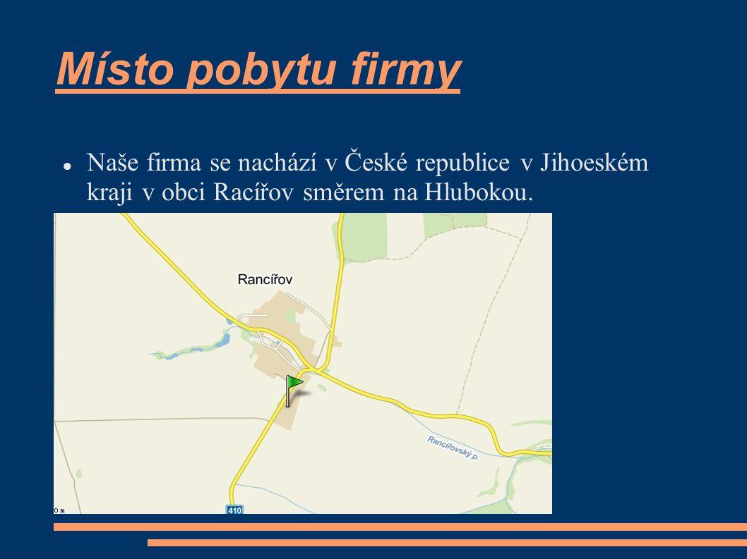Místo pobytu firmy Naše firma se nachází v České republice v Jihoeském kraji v obci Racířov směrem na Hlubokou.
