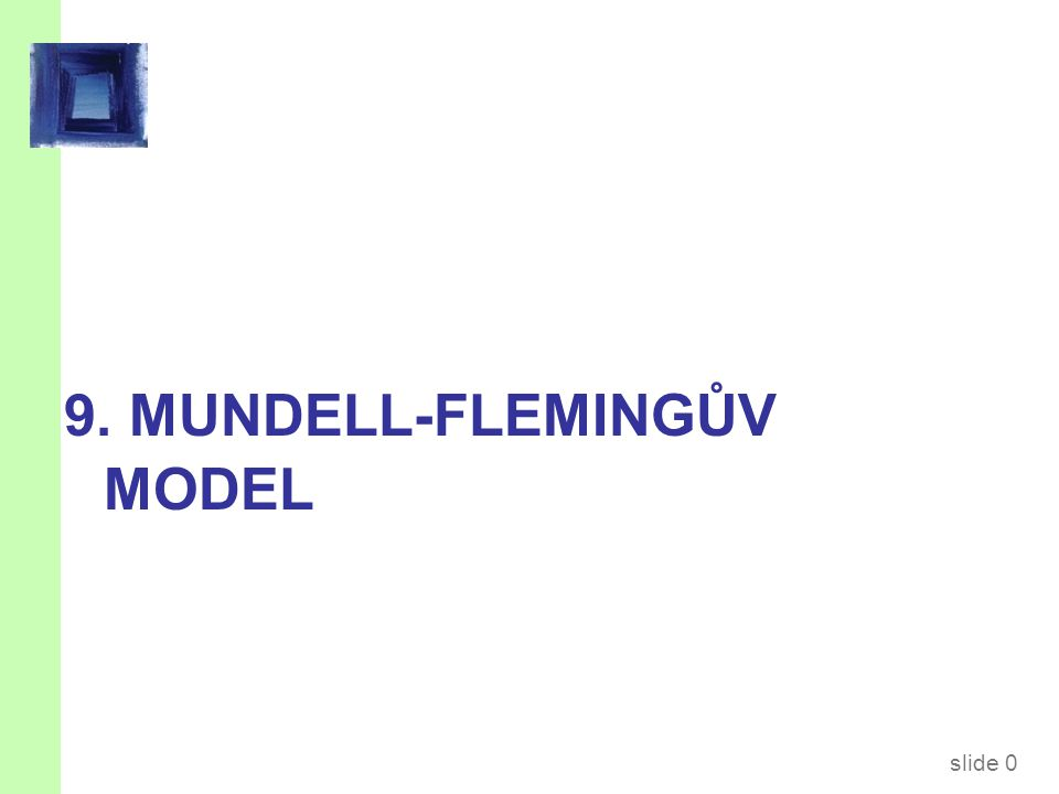slide 21 Shrnutí důsledků politik v Mundell- Flemingově modelu Režim měnového kurzu: plovoucífixní dopad na: PolitikaYeNXYe Fiskální expanze0  00 Monetární expanze  000 Restrikce importu0  0  0 