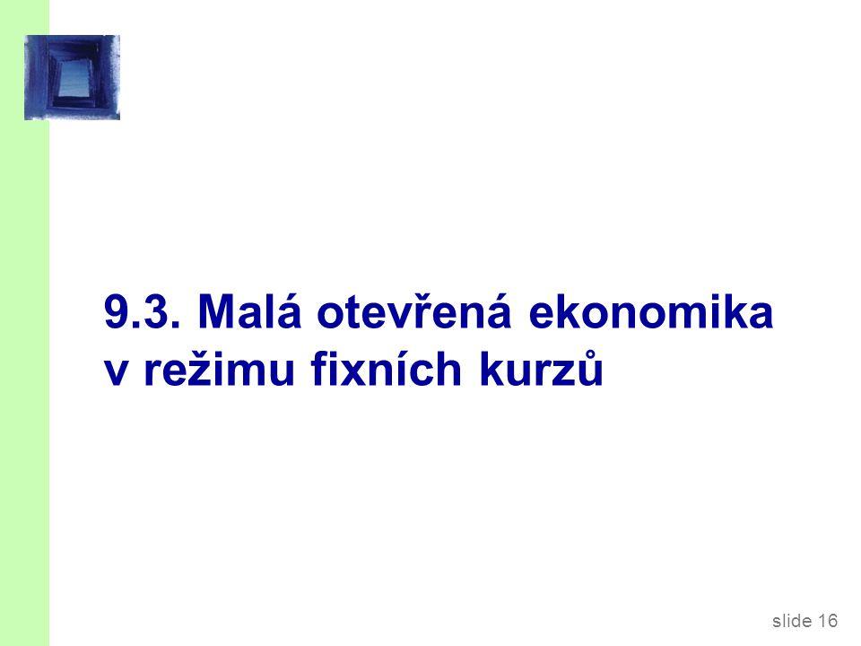 slide 16 9.3. Malá otevřená ekonomika v režimu fixních kurzů