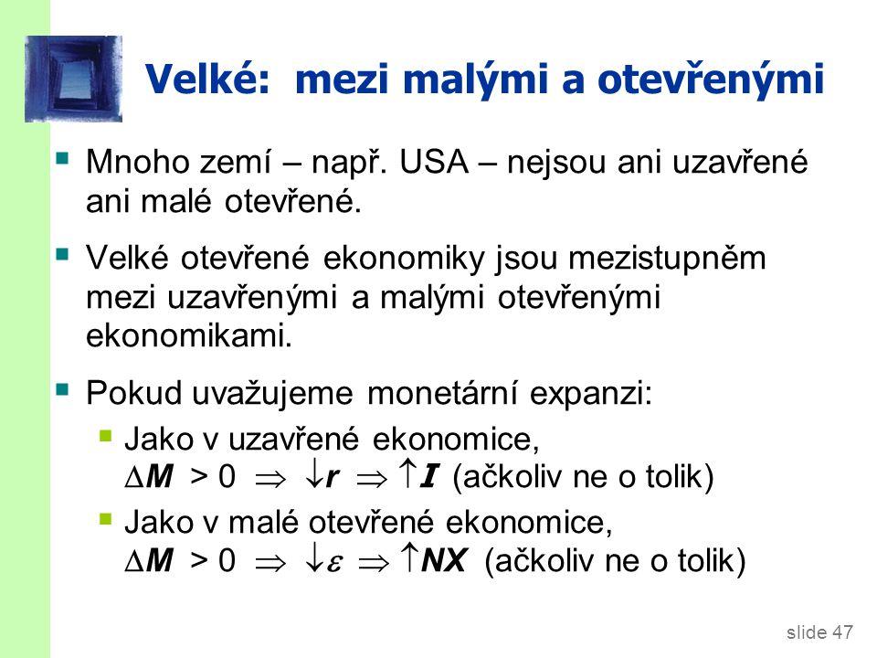 slide 47 Velké: mezi malými a otevřenými  Mnoho zemí – např. USA – nejsou ani uzavřené ani malé otevřené.  Velké otevřené ekonomiky jsou mezistupněm