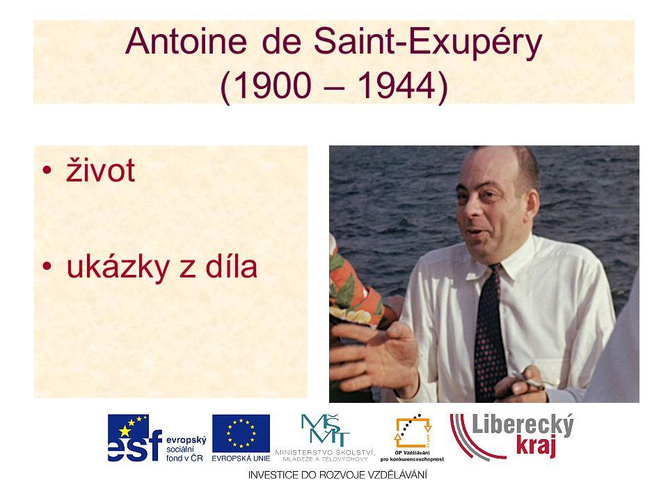 Antoine de Saint-Exupéry (1900 – 1944) život ukázky z díla