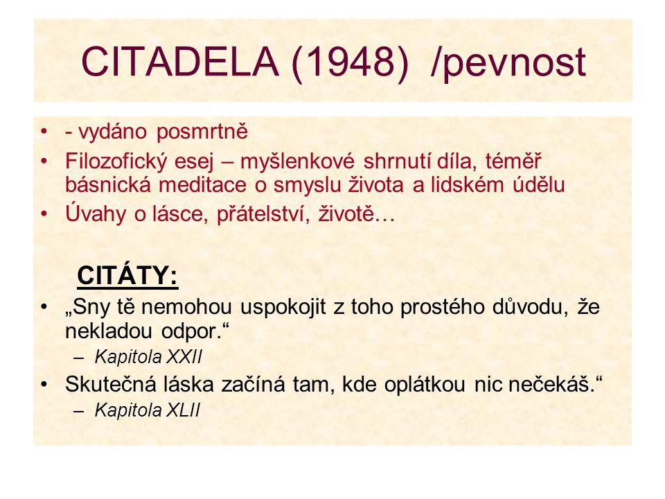 CITADELA (1948) /pevnost - vydáno posmrtně Filozofický esej – myšlenkové shrnutí díla, téměř básnická meditace o smyslu života a lidském údělu Úvahy o
