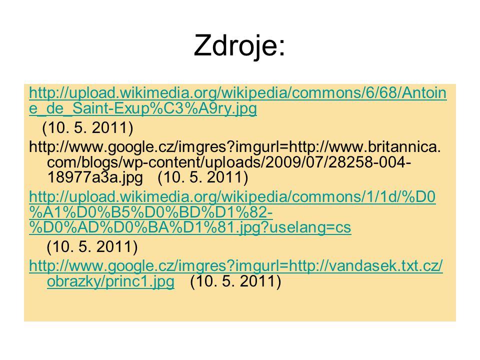 Zdroje: http://upload.wikimedia.org/wikipedia/commons/6/68/Antoin e_de_Saint-Exup%C3%A9ry.jpg (10. 5. 2011) http://www.google.cz/imgres?imgurl=http://