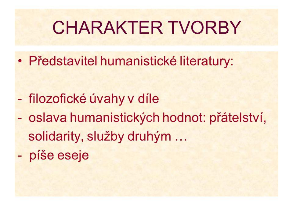 CHARAKTER TVORBY Představitel humanistické literatury: -filozofické úvahy v díle -oslava humanistických hodnot: přátelství, solidarity, služby druhým