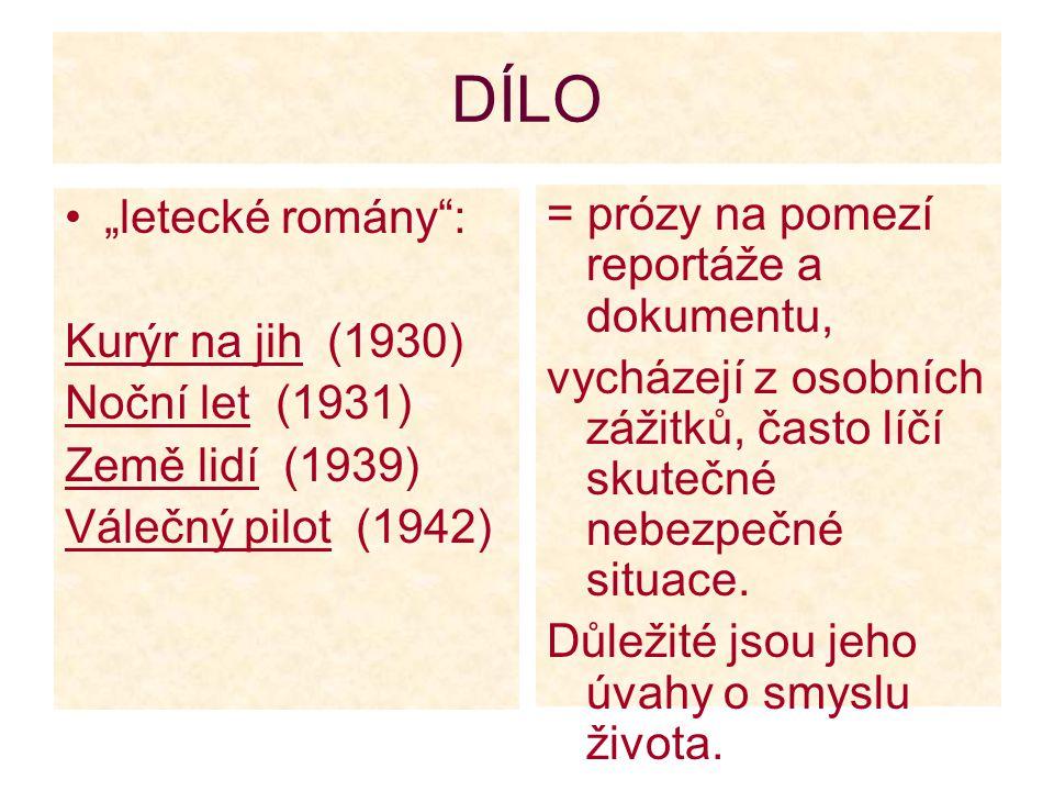 """DÍLO """"letecké romány"""": Kurýr na jih (1930) Noční let (1931) Země lidí (1939) Válečný pilot (1942) = prózy na pomezí reportáže a dokumentu, vycházejí z"""