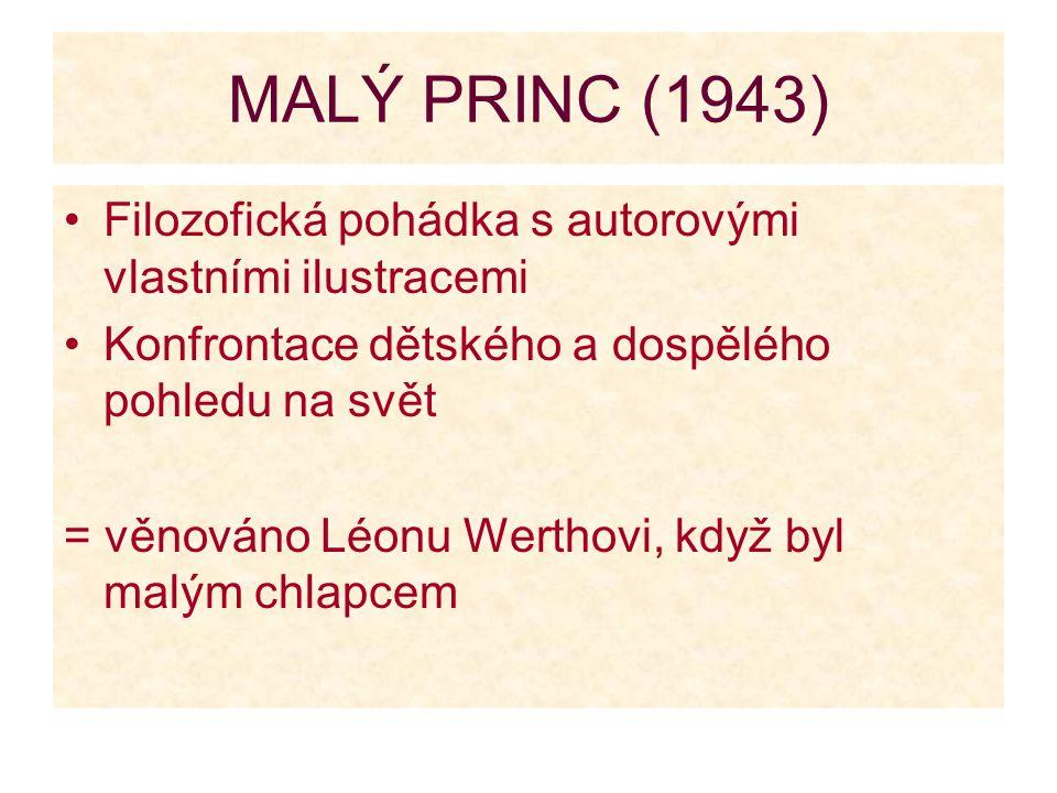 MALÝ PRINC (1943) Filozofická pohádka s autorovými vlastními ilustracemi Konfrontace dětského a dospělého pohledu na svět = věnováno Léonu Werthovi, k