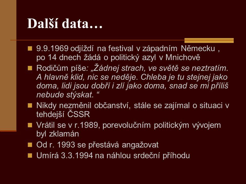 """Další data… 9.9.1969 odjíždí na festival v západním Německu, po 14 dnech žádá o politický azyl v Mnichově Rodičům píše: """"Žádnej strach, ve světě se neztratím."""