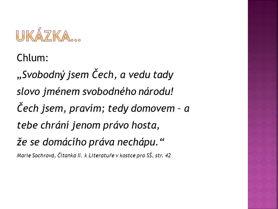 """Chlum: """"Svobodný jsem Čech, a vedu tady slovo jménem svobodného národu! Čech jsem, pravím; tedy domovem – a tebe chrání jenom právo hosta, že se domác"""