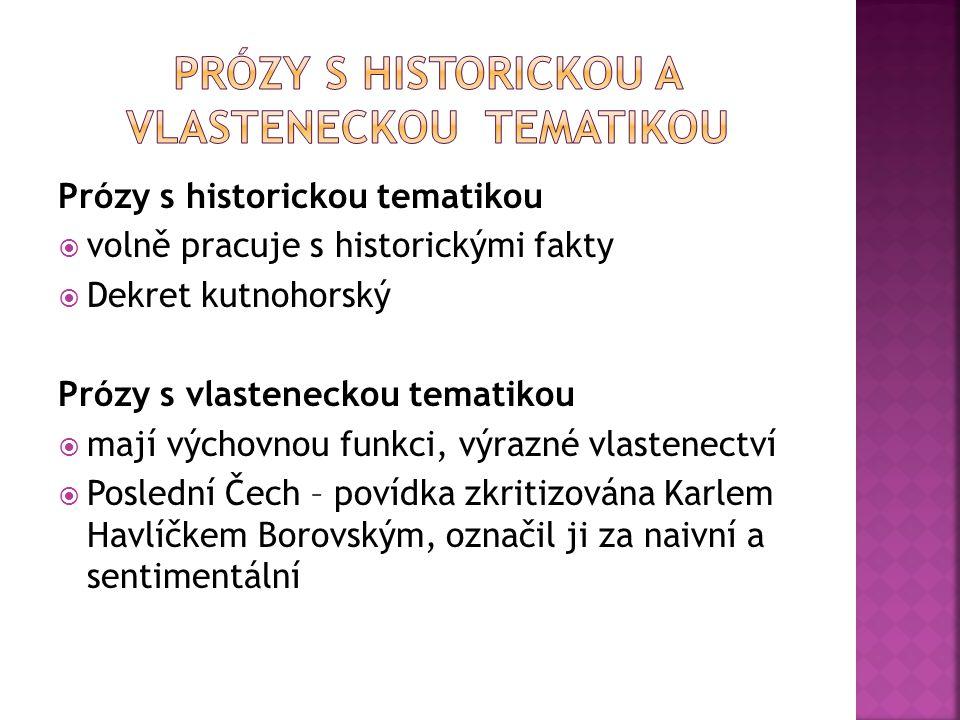 Prózy s historickou tematikou  volně pracuje s historickými fakty  Dekret kutnohorský Prózy s vlasteneckou tematikou  mají výchovnou funkci, výrazn