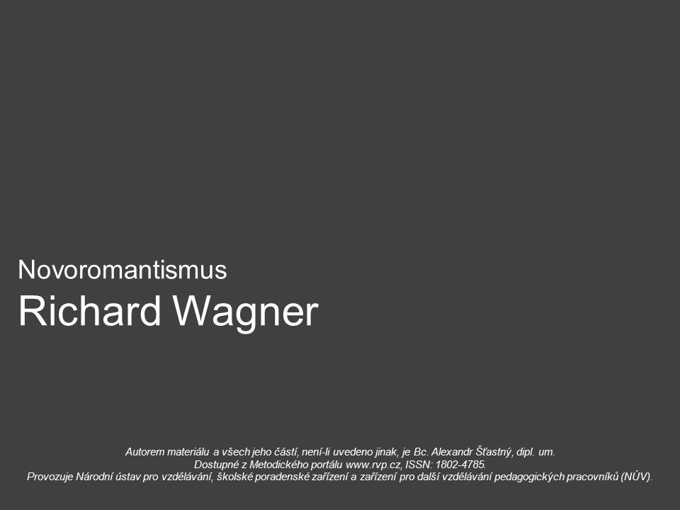 Novoromantismus Richard Wagner Autorem materiálu a všech jeho částí, není-li uvedeno jinak, je Bc. Alexandr Šťastný, dipl. um. Dostupné z Metodického