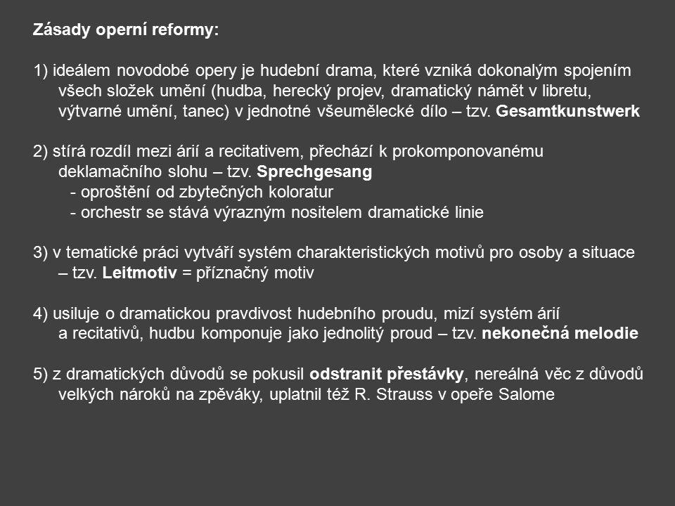 Zásady operní reformy: 1) ideálem novodobé opery je hudební drama, které vzniká dokonalým spojením všech složek umění (hudba, herecký projev, dramatic