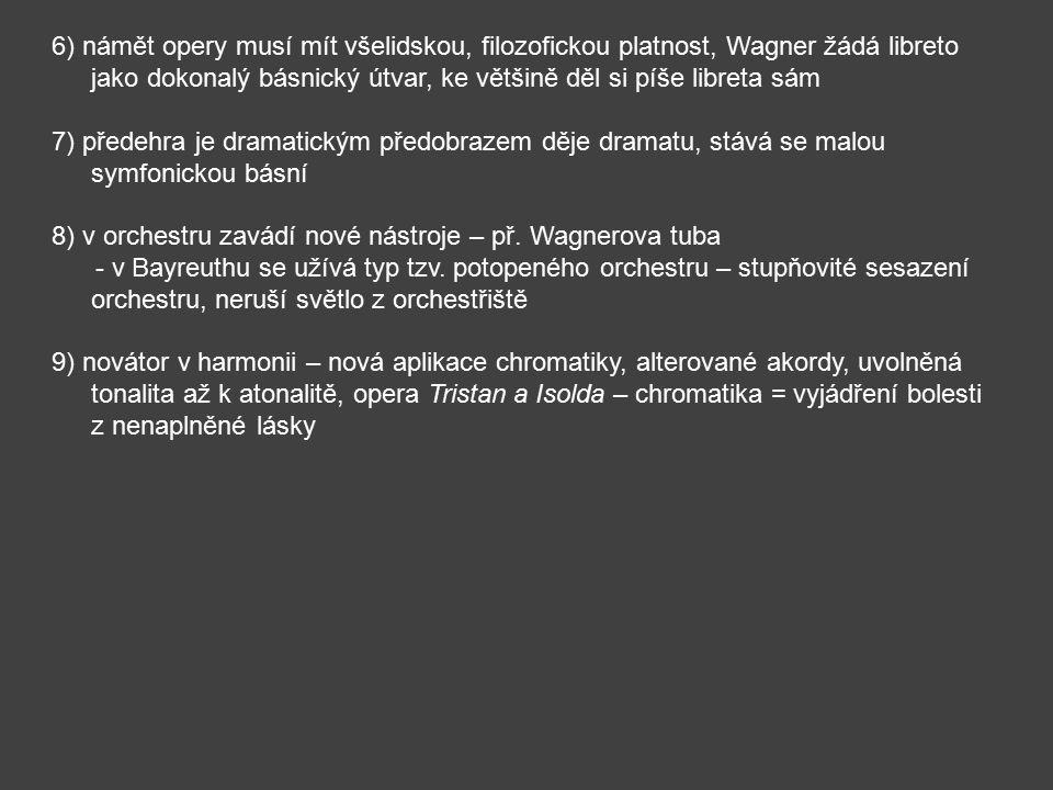 6) námět opery musí mít všelidskou, filozofickou platnost, Wagner žádá libreto jako dokonalý básnický útvar, ke většině děl si píše libreta sám 7) pře