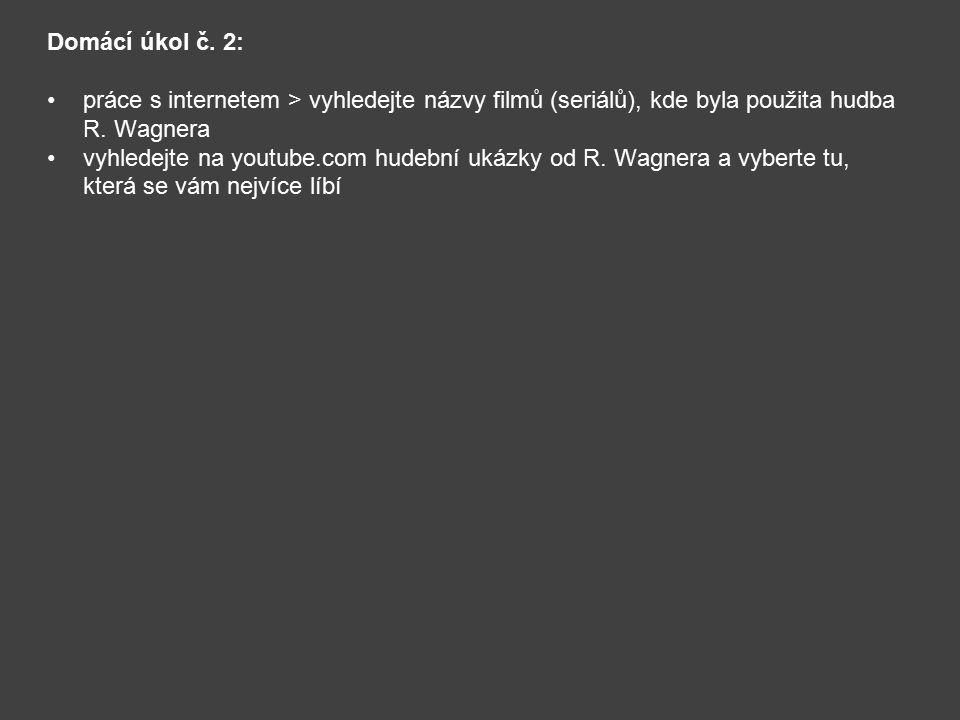 Domácí úkol č. 2: práce s internetem > vyhledejte názvy filmů (seriálů), kde byla použita hudba R. Wagnera vyhledejte na youtube.com hudební ukázky od