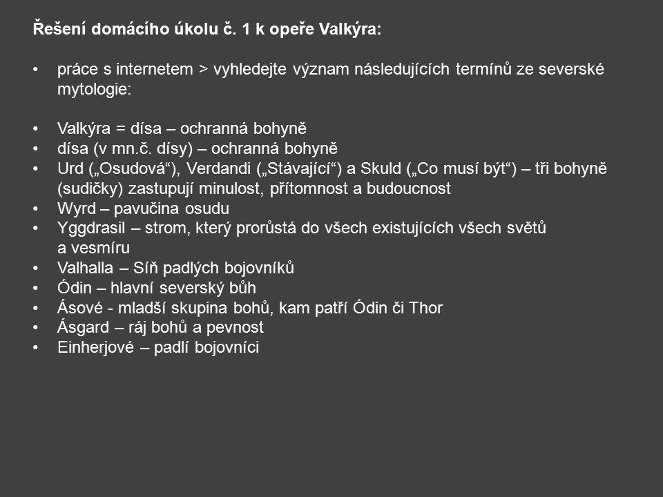 Řešení domácího úkolu č. 1 k opeře Valkýra: práce s internetem > vyhledejte význam následujících termínů ze severské mytologie: Valkýra = dísa – ochra