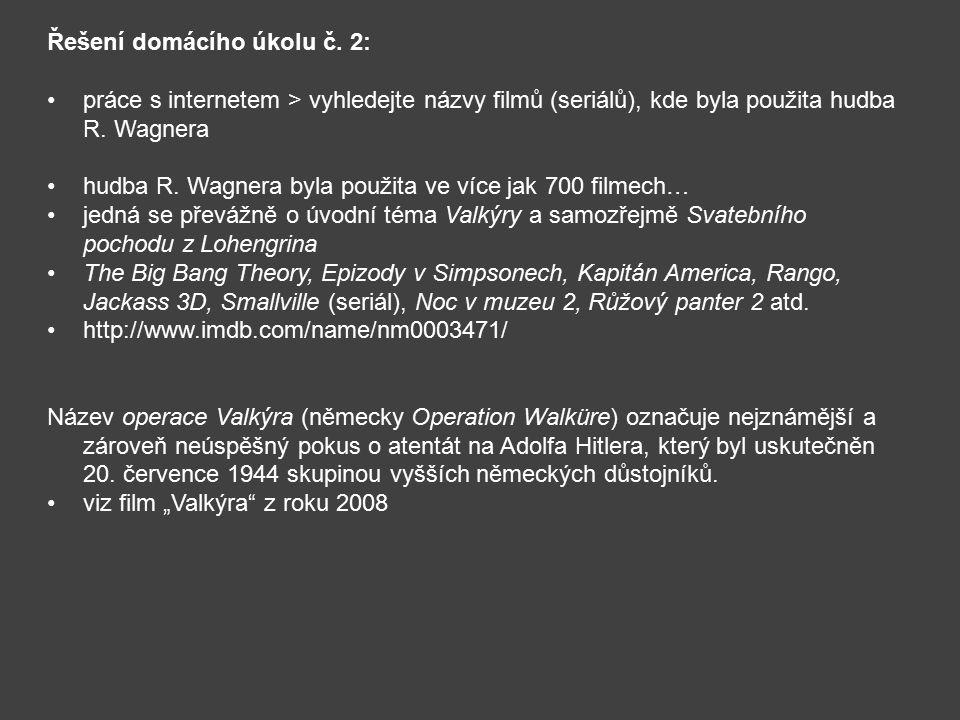 Řešení domácího úkolu č. 2: práce s internetem > vyhledejte názvy filmů (seriálů), kde byla použita hudba R. Wagnera hudba R. Wagnera byla použita ve