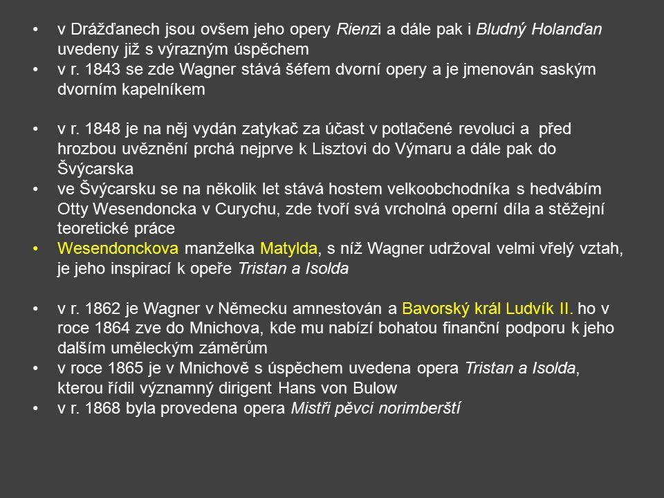 v Drážďanech jsou ovšem jeho opery Rienzi a dále pak i Bludný Holanďan uvedeny již s výrazným úspěchem v r. 1843 se zde Wagner stává šéfem dvorní oper