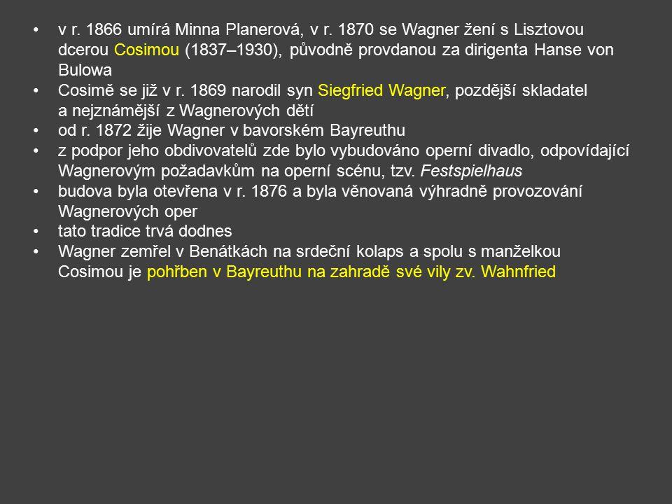 v r. 1866 umírá Minna Planerová, v r. 1870 se Wagner žení s Lisztovou dcerou Cosimou (1837–1930), původně provdanou za dirigenta Hanse von Bulowa Cosi