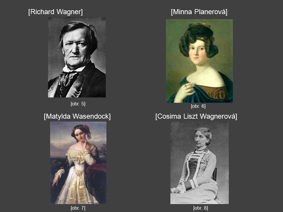 [obr. 5] [obr. 7] [obr. 6] [obr. 8] [Matylda Wasendock][Cosima Liszt Wagnerová] [Minna Planerová][Richard Wagner]
