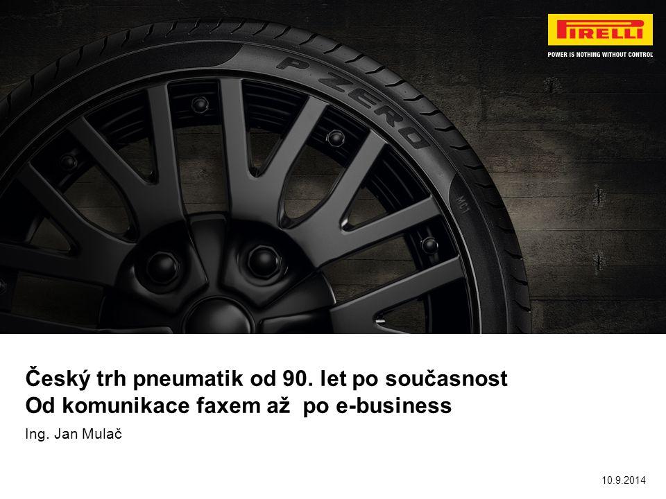 Český trh pneumatik od 90. let po současnost Od komunikace faxem až po e-business Ing. Jan Mulač 10.9.2014