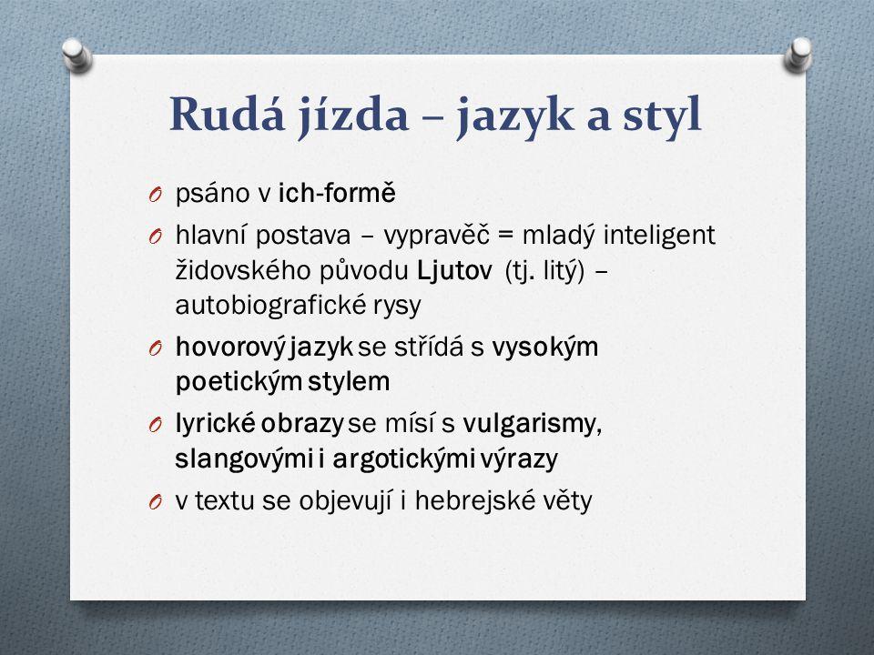 Rudá jízda – jazyk a styl O psáno v ich-formě O hlavní postava – vypravěč = mladý inteligent židovského původu Ljutov (tj.
