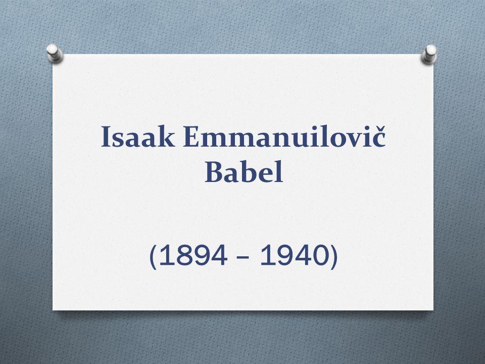 Isaak Emmanuilovič Babel (1894 – 1940)