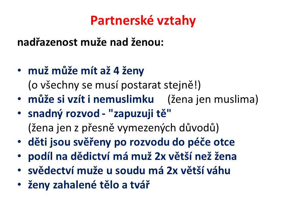 Partnerské vztahy nadřazenost muže nad ženou: muž může mít až 4 ženy (o všechny se musí postarat stejně!) může si vzít i nemuslimku (žena jen muslima)