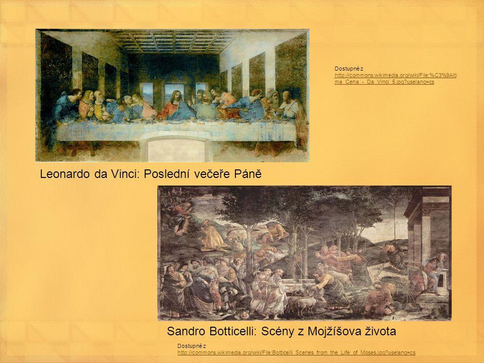 Leonardo da Vinci: Poslední večeře Páně Sandro Botticelli: Scény z Mojžíšova života Dostupné z http://commons.wikimedia.org/wiki/File:%C3%9Alti ma_Cen