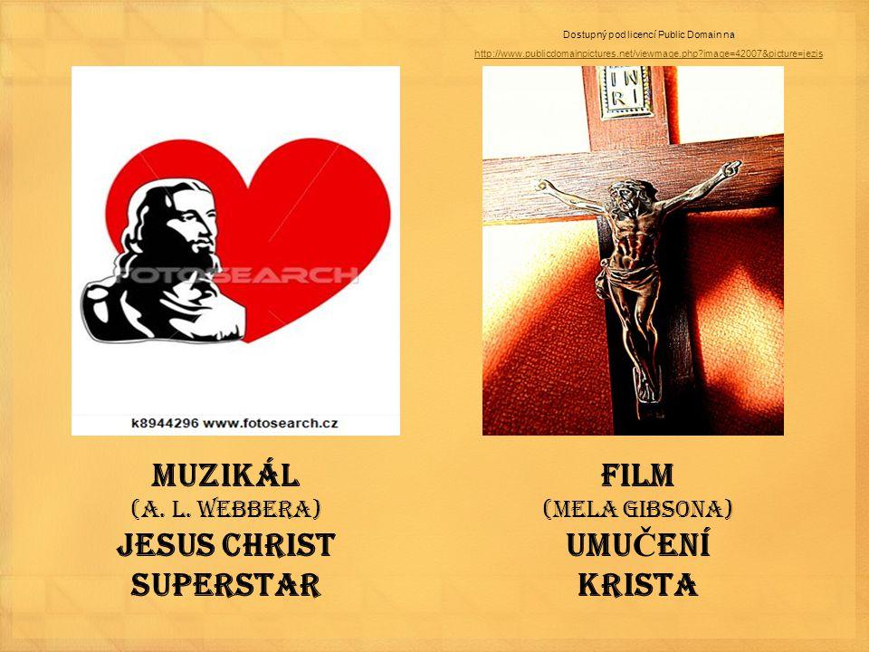 Muzikál (A. L. Webbera) Jesus Christ Superstar Film (Mela Gibsona) UMU Č ENÍ KRISTA Dostupný pod licencí Public Domain na http://www.publicdomainpictu
