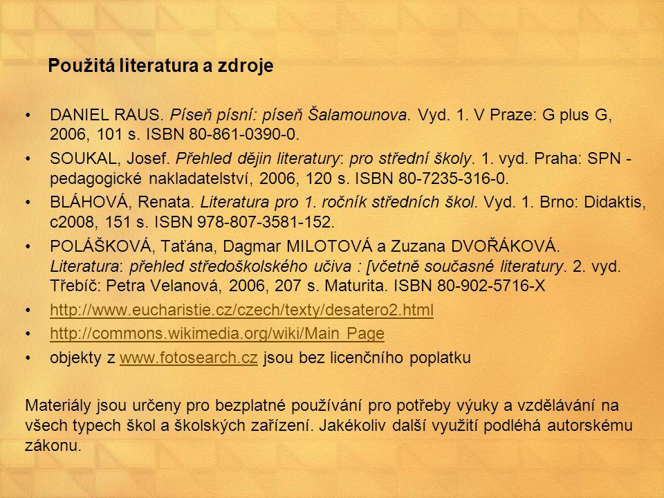 Použitá literatura a zdroje DANIEL RAUS. Píseň písní: píseň Šalamounova. Vyd. 1. V Praze: G plus G, 2006, 101 s. ISBN 80-861-0390-0. SOUKAL, Josef. Př