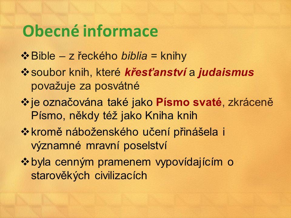 Obecné informace  Bible – z řeckého biblia = knihy  soubor knih, které křesťanství a judaismus považuje za posvátné  je označována také jako Písmo