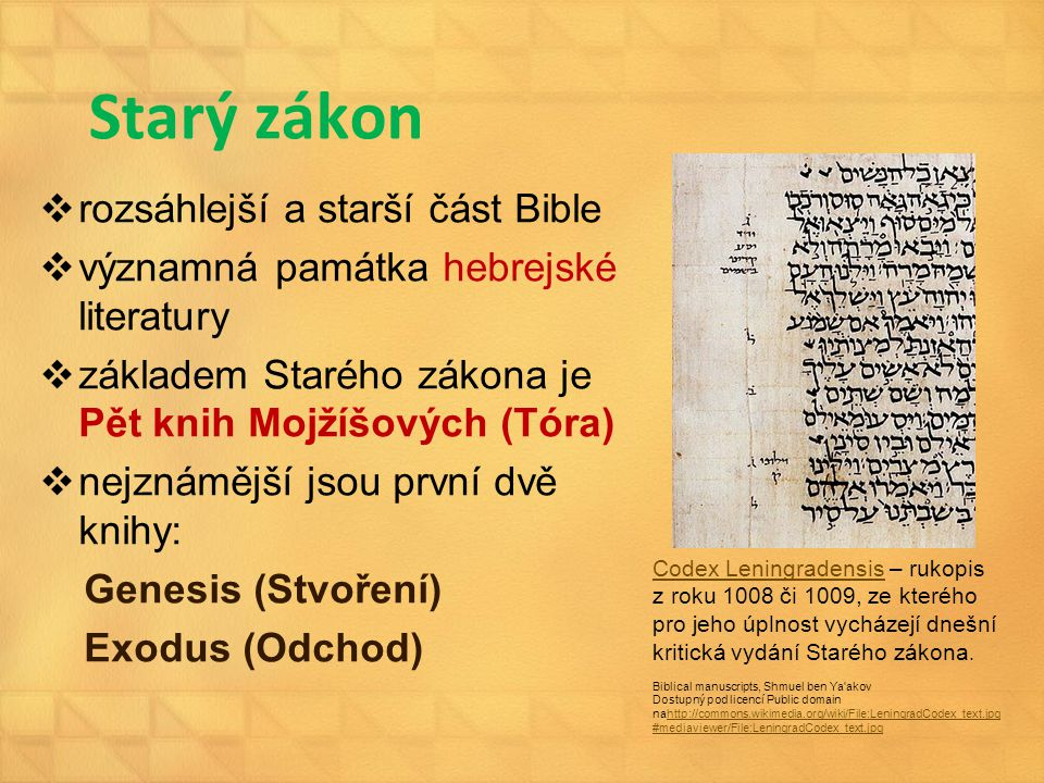 Starý zákon  rozsáhlejší a starší část Bible  významná památka hebrejské literatury  základem Starého zákona je Pět knih Mojžíšových (Tóra)  nejzn