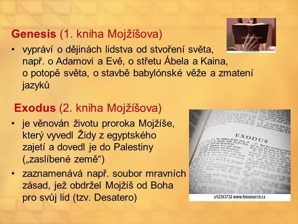 Genesis (1. kniha Mojžíšova) vypráví o dějinách lidstva od stvoření světa, např. o Adamovi a Evě, o střetu Ábela a Kaina, o potopě světa, o stavbě bab