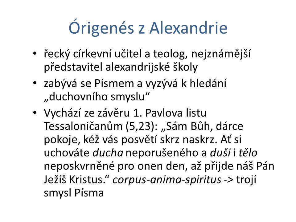 """Órigenés z Alexandrie řecký církevní učitel a teolog, nejznámější představitel alexandrijské školy zabývá se Písmem a vyzývá k hledání """"duchovního smy"""