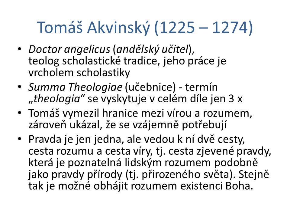 Tomáš Akvinský (1225 – 1274) Doctor angelicus (andělský učitel), teolog scholastické tradice, jeho práce je vrcholem scholastiky Summa Theologiae (uče