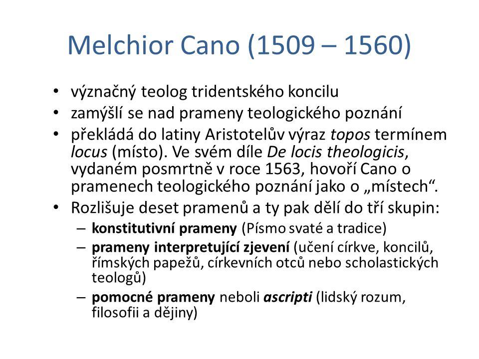 Melchior Cano (1509 – 1560) význačný teolog tridentského koncilu zamýšlí se nad prameny teologického poznání překládá do latiny Aristotelův výraz topo