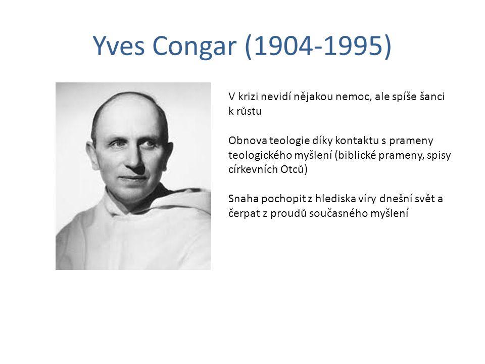 Yves Congar (1904-1995) V krizi nevidí nějakou nemoc, ale spíše šanci k růstu Obnova teologie díky kontaktu s prameny teologického myšlení (biblické p