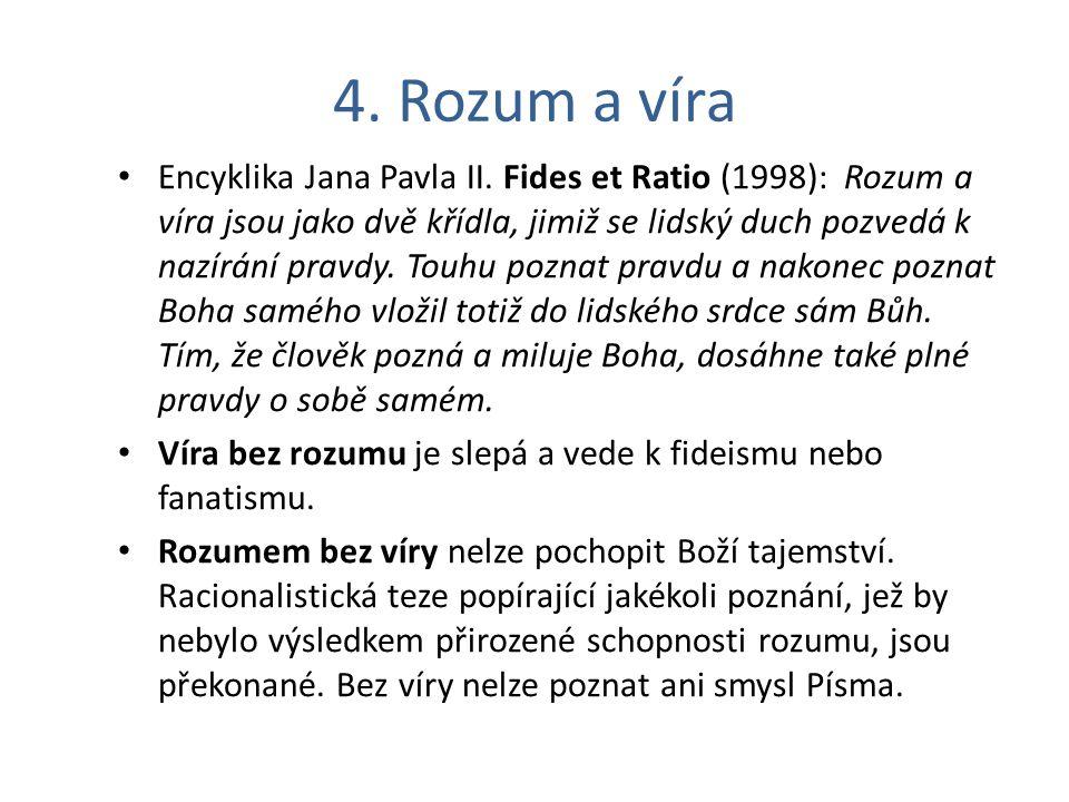 4. Rozum a víra Encyklika Jana Pavla II. Fides et Ratio (1998): Rozum a víra jsou jako dvě křídla, jimiž se lidský duch pozvedá k nazírání pravdy. Tou