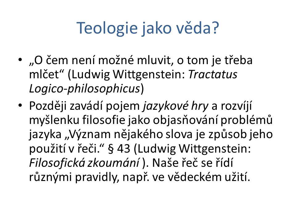 """Teologie jako věda? """"O čem není možné mluvit, o tom je třeba mlčet"""" (Ludwig Wittgenstein: Tractatus Logico-philosophicus) Později zavádí pojem jazykov"""
