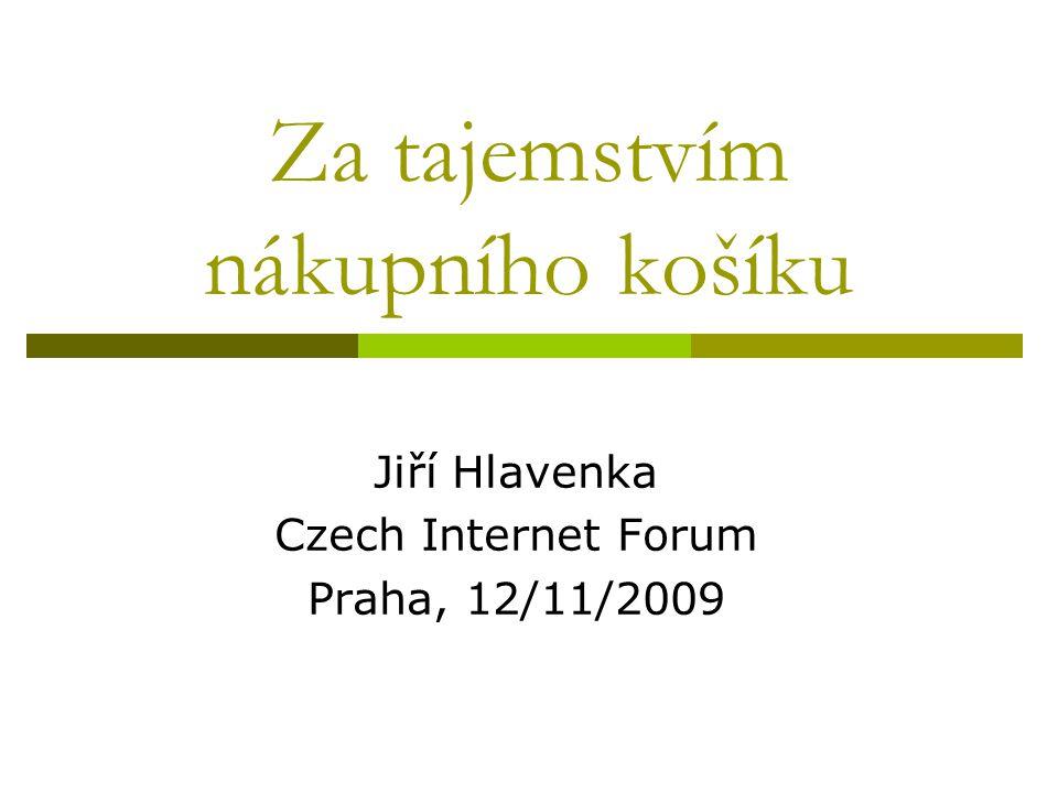 Za tajemstvím nákupního košíku Jiří Hlavenka Czech Internet Forum Praha, 12/11/2009