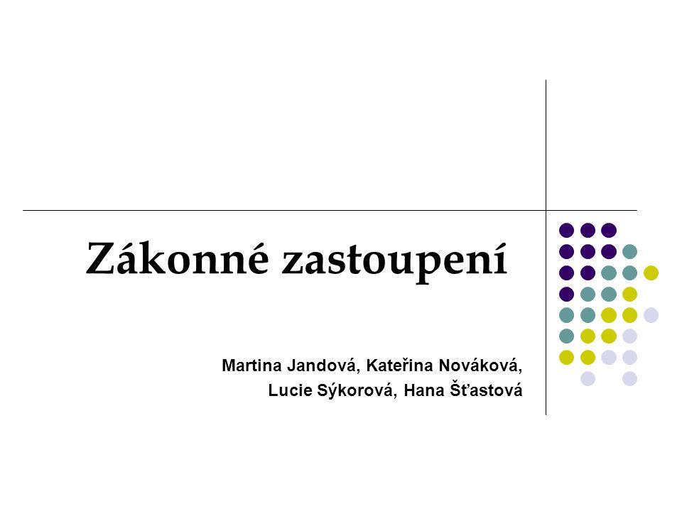 Zákonné zastoupení Martina Jandová, Kateřina Nováková, Lucie Sýkorová, Hana Šťastová