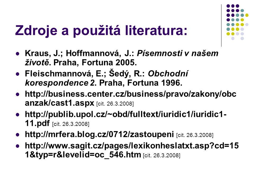Zdroje a použitá literatura: Kraus, J.; Hoffmannová, J.: Písemnosti v našem životě. Praha, Fortuna 2005. Fleischmannová, E.; Šedý, R.: Obchodní koresp