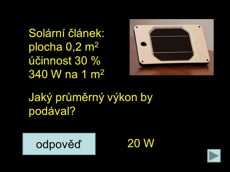 Na poleno působí 2 síly: Solární článek: plocha 0,2 m 2 účinnost 30 % 340 W na 1 m 2 Jaký průměrný výkon by podával.