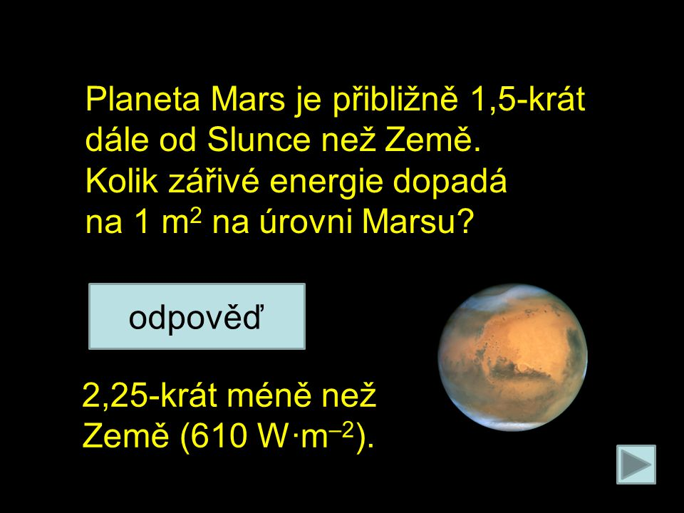Na poleno působí 2 síly: Planeta Mars je přibližně 1,5-krát dále od Slunce než Země.