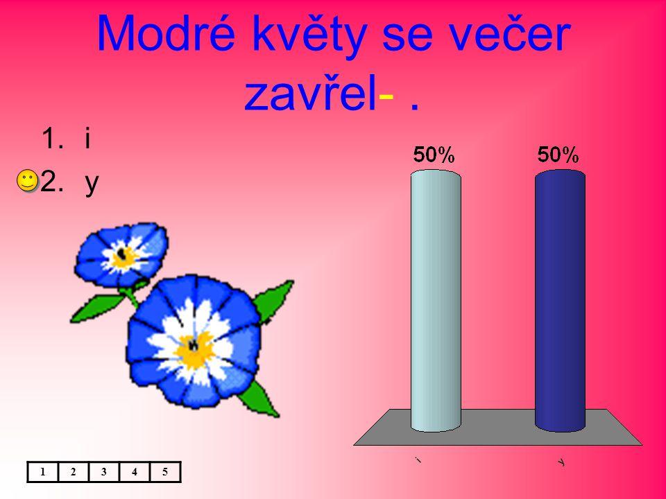 Modré květy se večer zavřel-. 12345 1.i 2.y