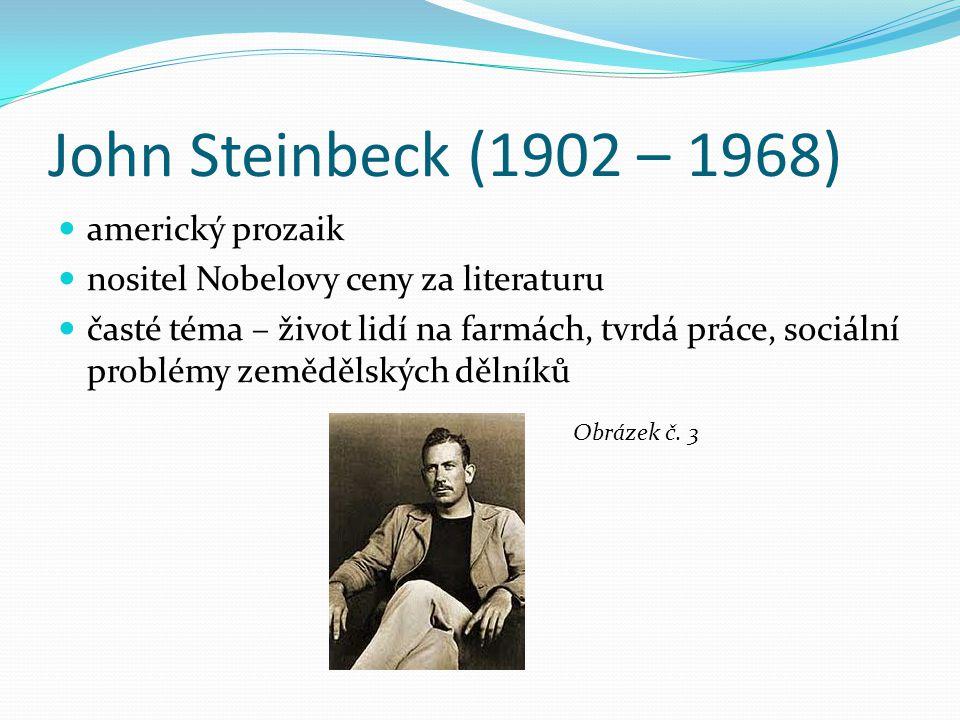 John Steinbeck (1902 – 1968) americký prozaik nositel Nobelovy ceny za literaturu časté téma – život lidí na farmách, tvrdá práce, sociální problémy z