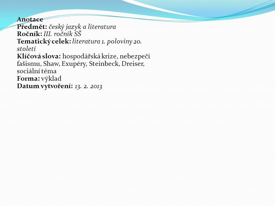 Anotace Předmět: český jazyk a literatura Ročník: III. ročník SŠ Tematický celek: literatura 1. poloviny 20. století Klíčová slova: hospodářská krize,