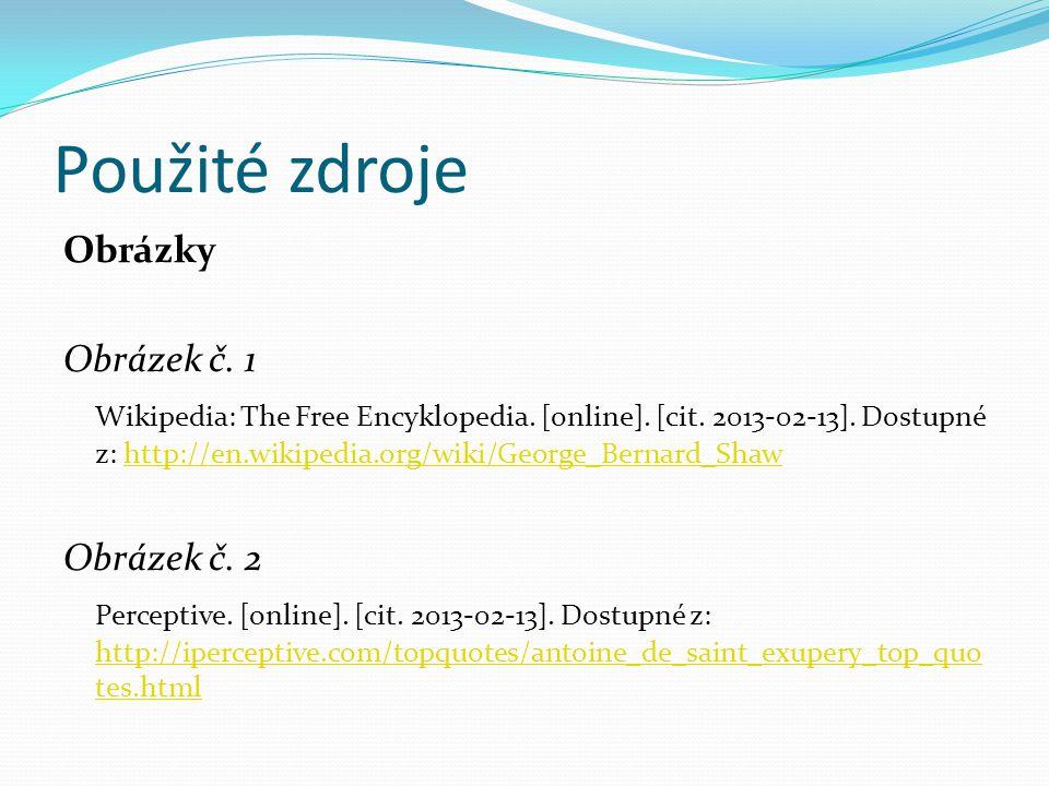Použité zdroje Obrázky Obrázek č. 1 Wikipedia: The Free Encyklopedia. [online]. [cit. 2013-02-13]. Dostupné z: http://en.wikipedia.org/wiki/George_Ber