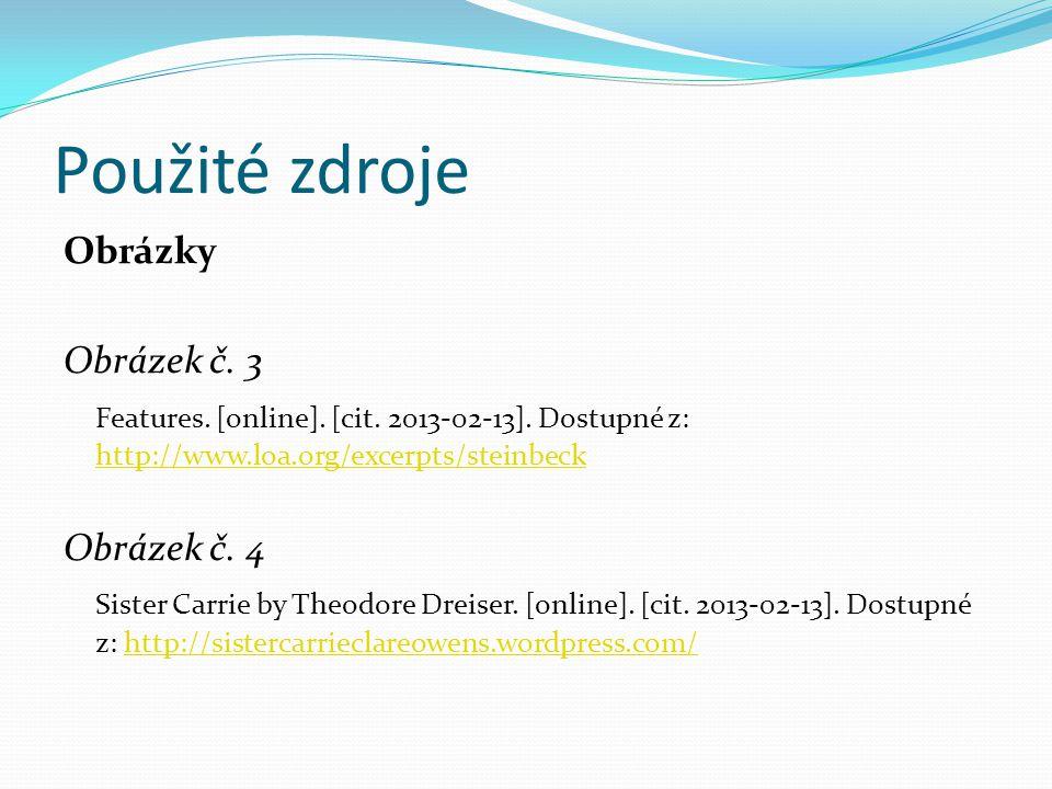 Použité zdroje Obrázky Obrázek č. 3 Features. [online]. [cit. 2013-02-13]. Dostupné z: http://www.loa.org/excerpts/steinbeck http://www.loa.org/excerp