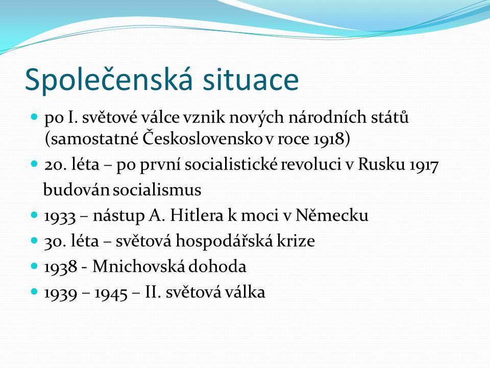 Společenská situace po I. světové válce vznik nových národních států (samostatné Československo v roce 1918) 20. léta – po první socialistické revoluc