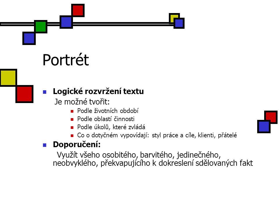 Portrét Logické rozvržení textu Je možné tvořit: Podle životních období Podle oblastí činnosti Podle úkolů, které zvládá Co o dotyčném vypovídají: sty